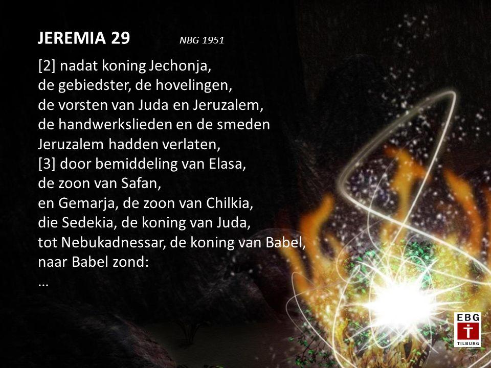 [2] nadat koning Jechonja, de gebiedster, de hovelingen, de vorsten van Juda en Jeruzalem, de handwerkslieden en de smeden Jeruzalem hadden verlaten,