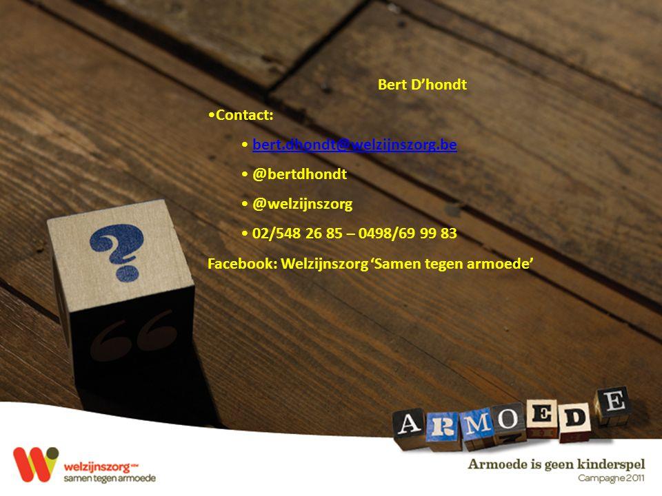 Bert D'hondt Contact: bert.dhondt@welzijnszorg.be @bertdhondt @welzijnszorg 02/548 26 85 – 0498/69 99 83 Facebook: Welzijnszorg 'Samen tegen armoede'