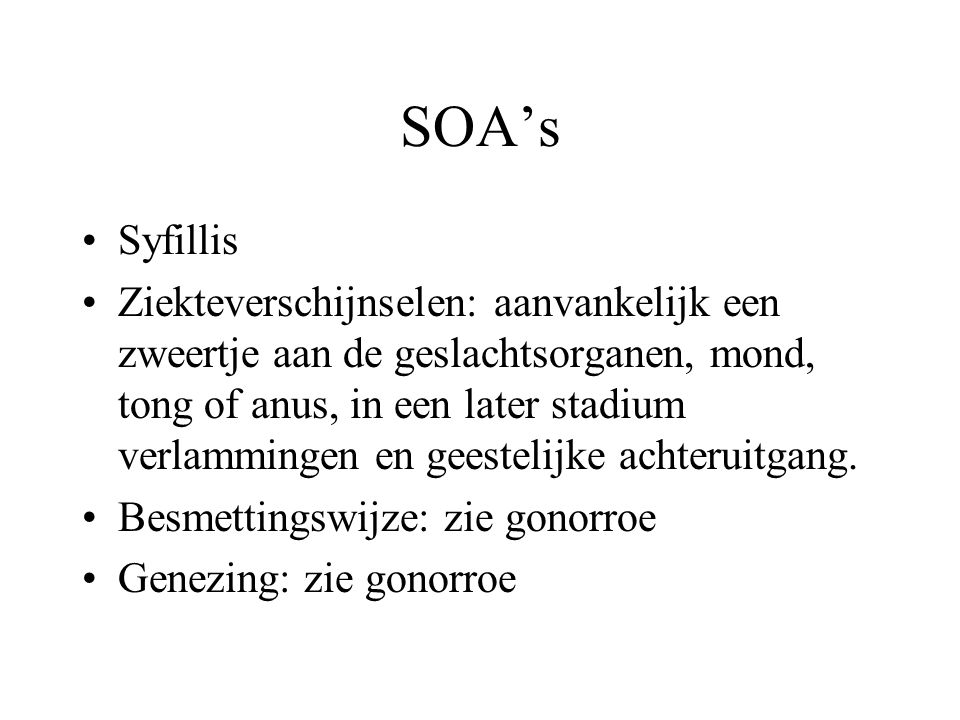SOA's SOA = Seksueel Overdraagbare Aandoening Gonorroe (druiper): Ziekteverschijnselen: er komt slijm en etter uit de penis of vagina en het urineren