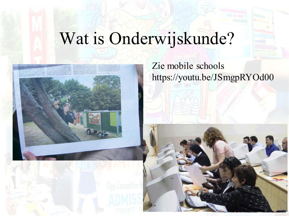 Wat is Onderwijskunde? Zie mobile schools https://youtu.be/JSmgpRYOd00