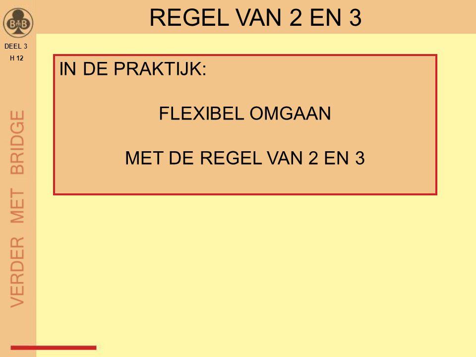 REGEL VAN 2 EN 3 DEEL 3 H 12 IN DE PRAKTIJK: FLEXIBEL OMGAAN MET DE REGEL VAN 2 EN 3