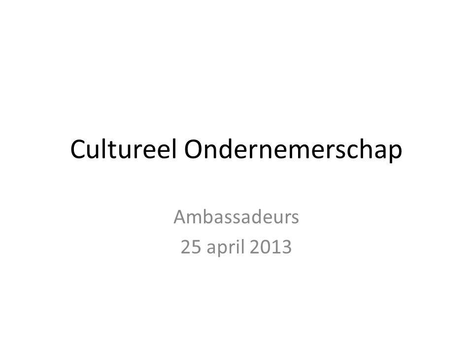 Cultureel Ondernemerschap Ambassadeurs 25 april 2013