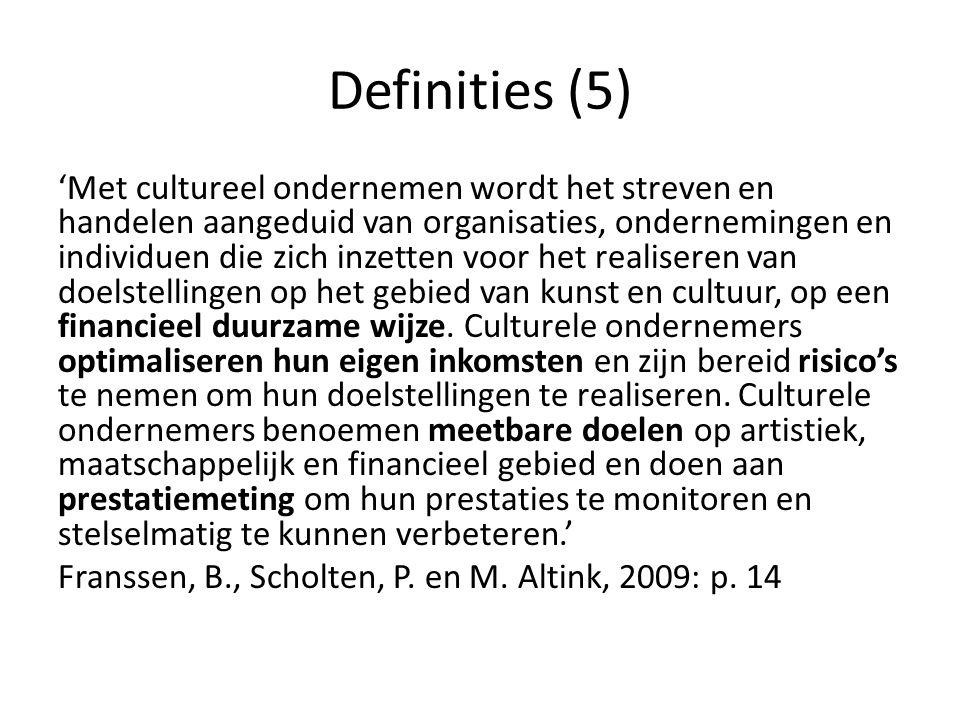 Definities (5) 'Met cultureel ondernemen wordt het streven en handelen aangeduid van organisaties, ondernemingen en individuen die zich inzetten voor