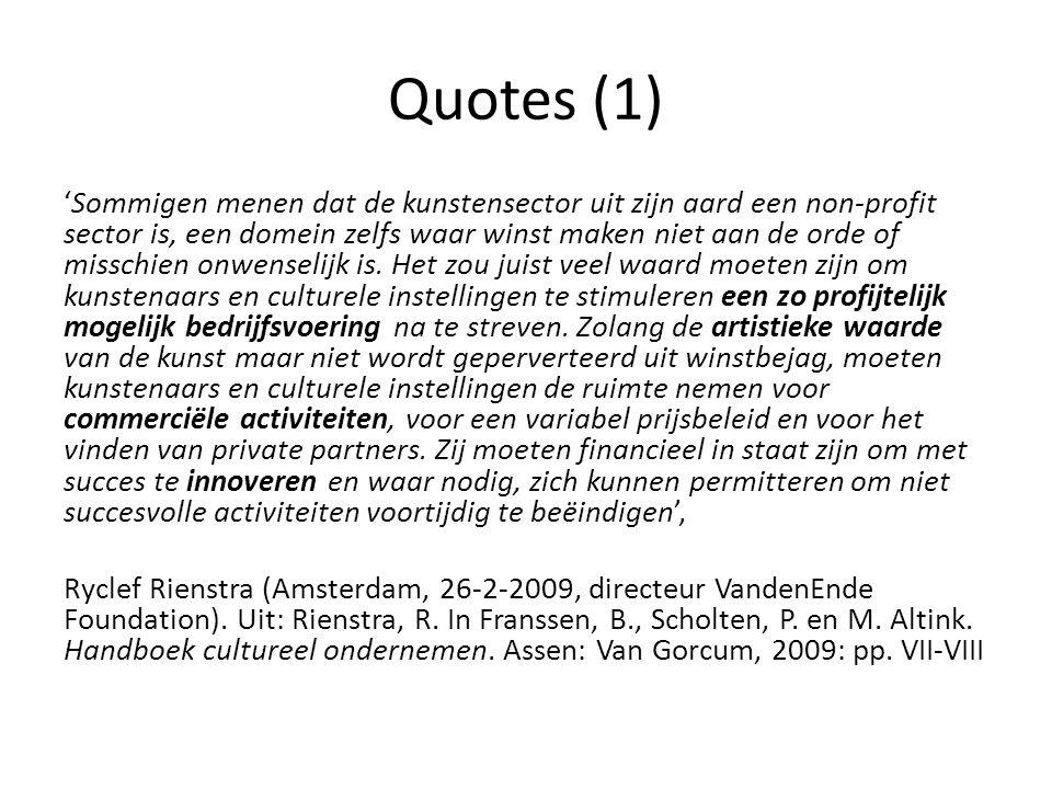 Quotes (1) 'Sommigen menen dat de kunstensector uit zijn aard een non-profit sector is, een domein zelfs waar winst maken niet aan de orde of misschie