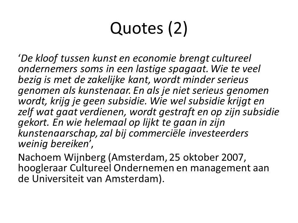 Quotes (2) 'De kloof tussen kunst en economie brengt cultureel ondernemers soms in een lastige spagaat. Wie te veel bezig is met de zakelijke kant, wo