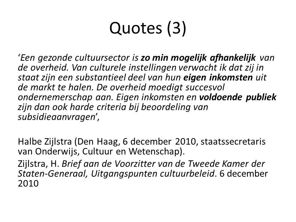 Quotes (3) 'Een gezonde cultuursector is zo min mogelijk afhankelijk van de overheid. Van culturele instellingen verwacht ik dat zij in staat zijn een