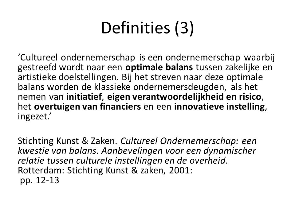 Definities (4) Cultureel ondernemerschap is het leiden van culturele organisaties vanuit drie basiskenmerken: het formuleren van een richtinggevende culturele missie, het balanceren en handelen tussen culturele en economische waarden en zorg hebben voor een culturele infrastructuur.