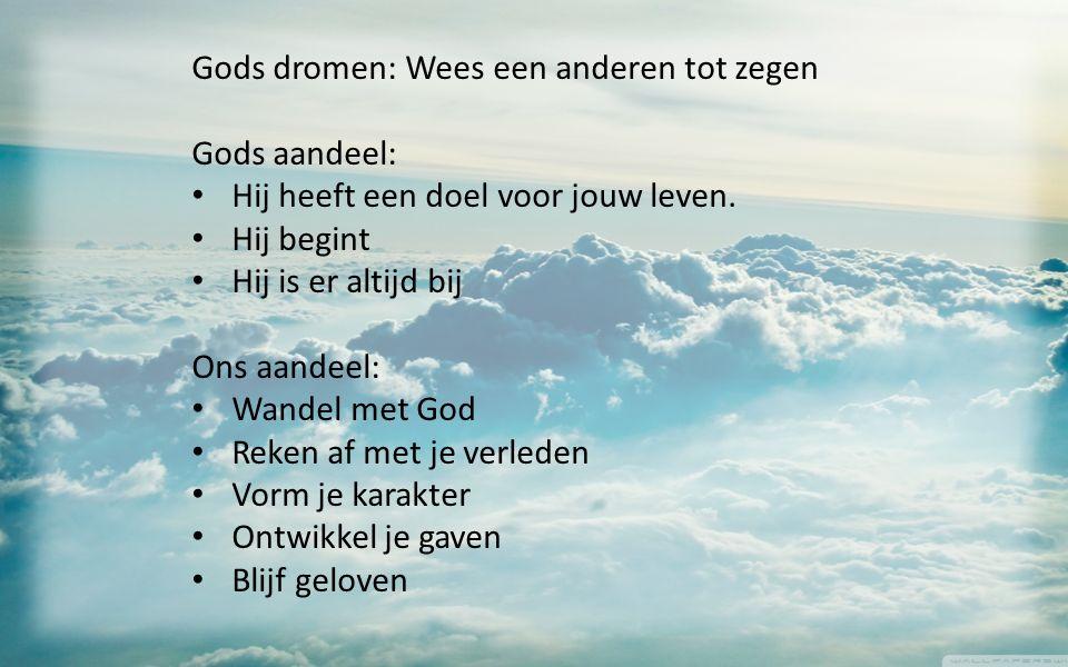 Gods dromen: Wees een anderen tot zegen Gods aandeel: Hij heeft een doel voor jouw leven. Hij begint Hij is er altijd bij Ons aandeel: Wandel met God
