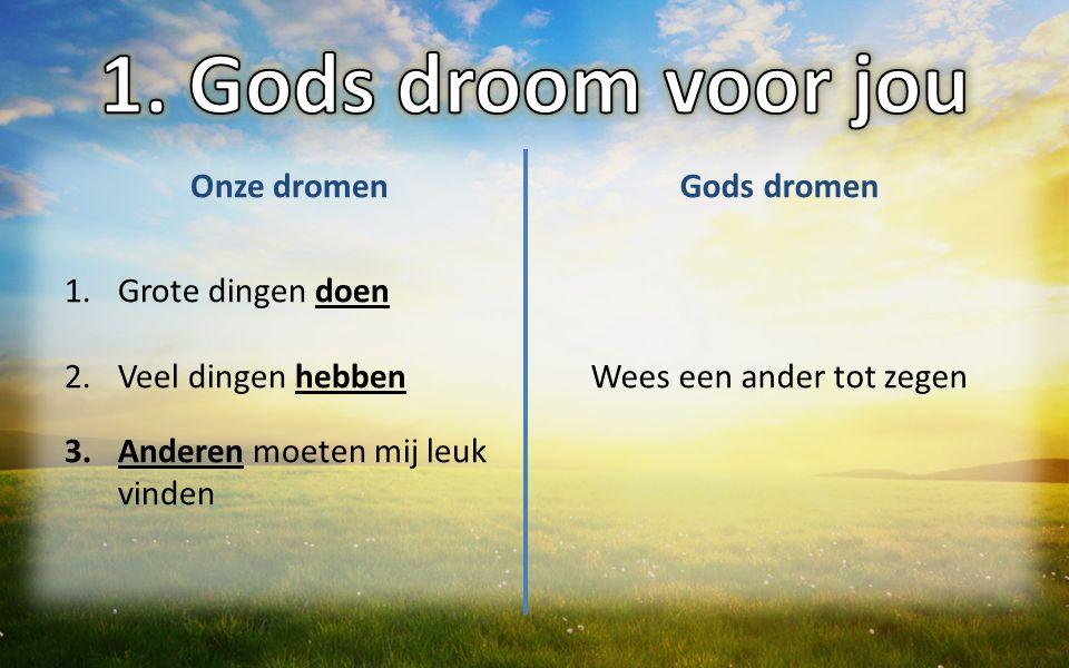 Gods dromen: Wees een anderen tot zegen Gods aandeel: Hij heeft een doel voor jouw leven.