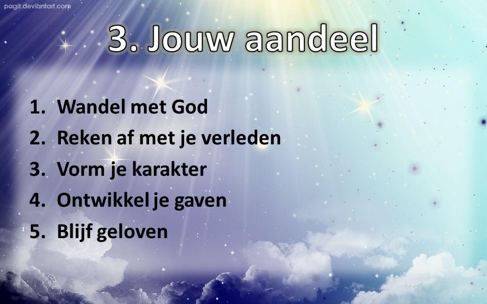 1.Wandel met God 2.Reken af met je verleden 3.Vorm je karakter 4.Ontwikkel je gaven 5.Blijf geloven