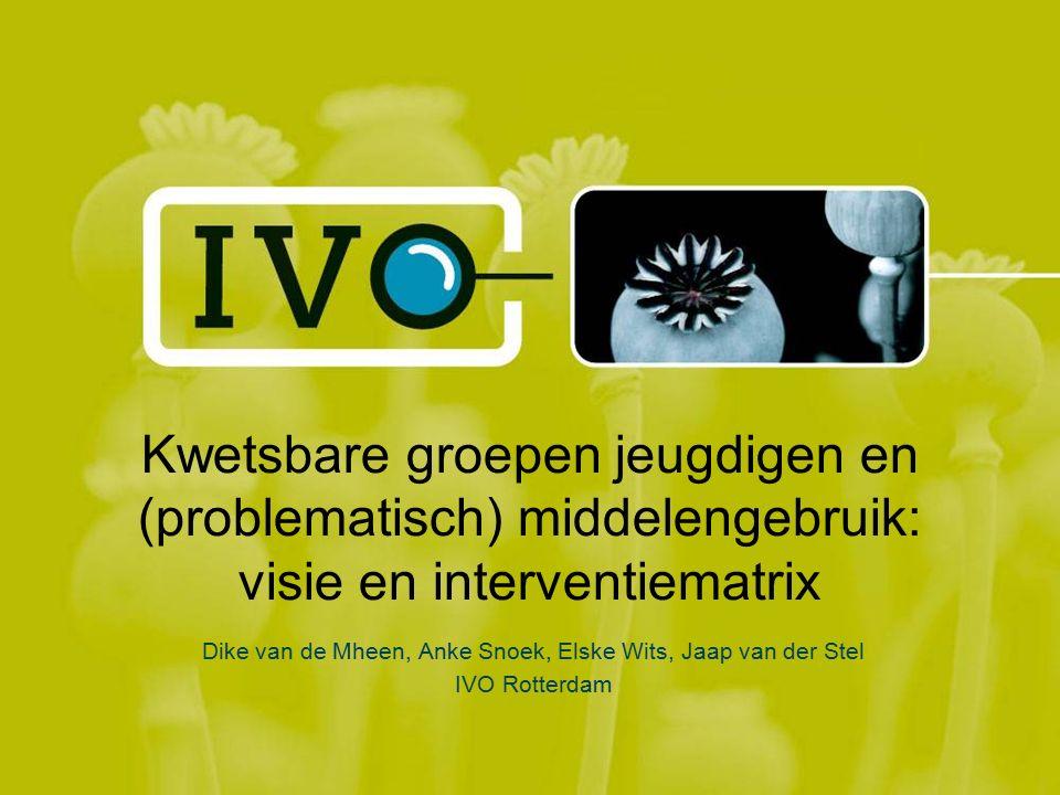 Kwetsbare groepen jeugdigen en (problematisch) middelengebruik: visie en interventiematrix Dike van de Mheen, Anke Snoek, Elske Wits, Jaap van der Stel IVO Rotterdam