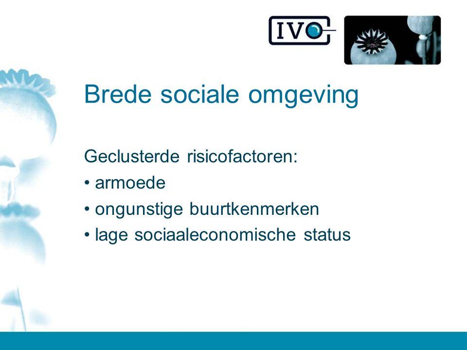 Brede sociale omgeving Geclusterde risicofactoren: armoede ongunstige buurtkenmerken lage sociaaleconomische status
