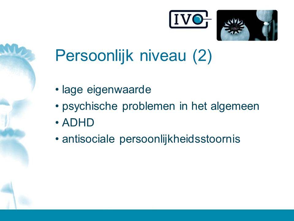 Persoonlijk niveau (2) lage eigenwaarde psychische problemen in het algemeen ADHD antisociale persoonlijkheidsstoornis