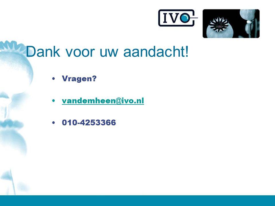 Dank voor uw aandacht! Vragen? vandemheen@ivo.nl 010-4253366