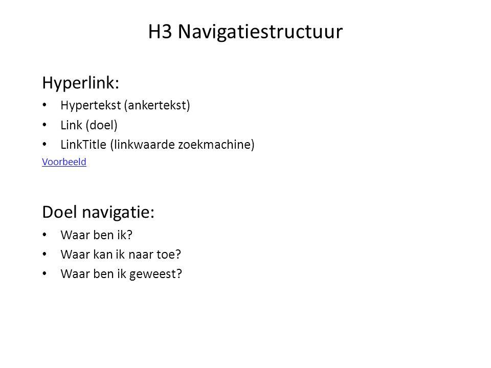 H3 Navigatiestructuur Hyperlink: Hypertekst (ankertekst) Link (doel) LinkTitle (linkwaarde zoekmachine) Voorbeeld Doel navigatie: Waar ben ik.