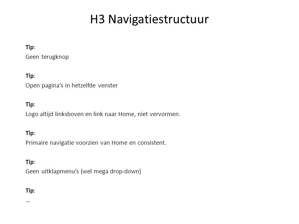 H3 Navigatiestructuur Tip: Geen terugknop Tip: Open pagina's in hetzelfde venster Tip: Logo altijd linksboven en link naar Home, niet vervormen.