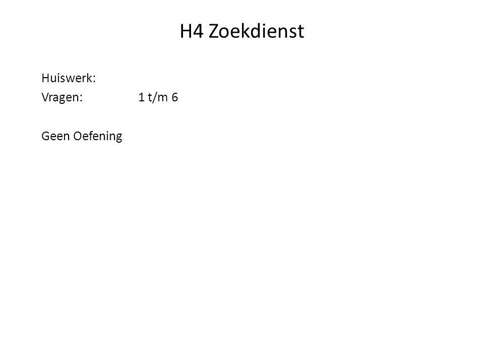 H4 Zoekdienst Huiswerk: Vragen:1 t/m 6 Geen Oefening