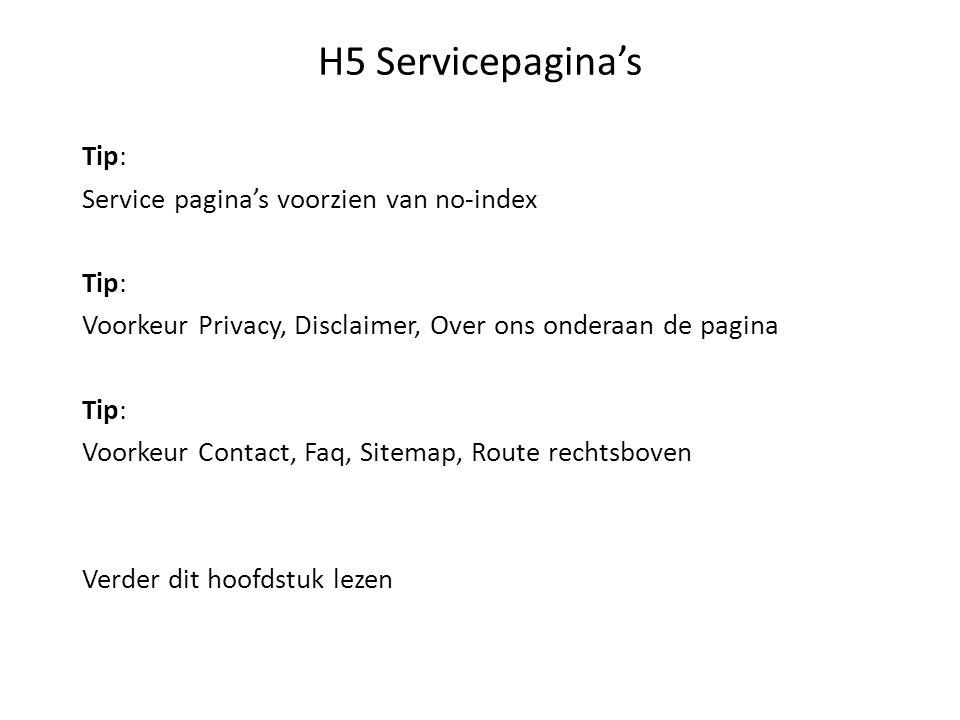 H5 Servicepagina's Tip: Service pagina's voorzien van no-index Tip: Voorkeur Privacy, Disclaimer, Over ons onderaan de pagina Tip: Voorkeur Contact, Faq, Sitemap, Route rechtsboven Verder dit hoofdstuk lezen