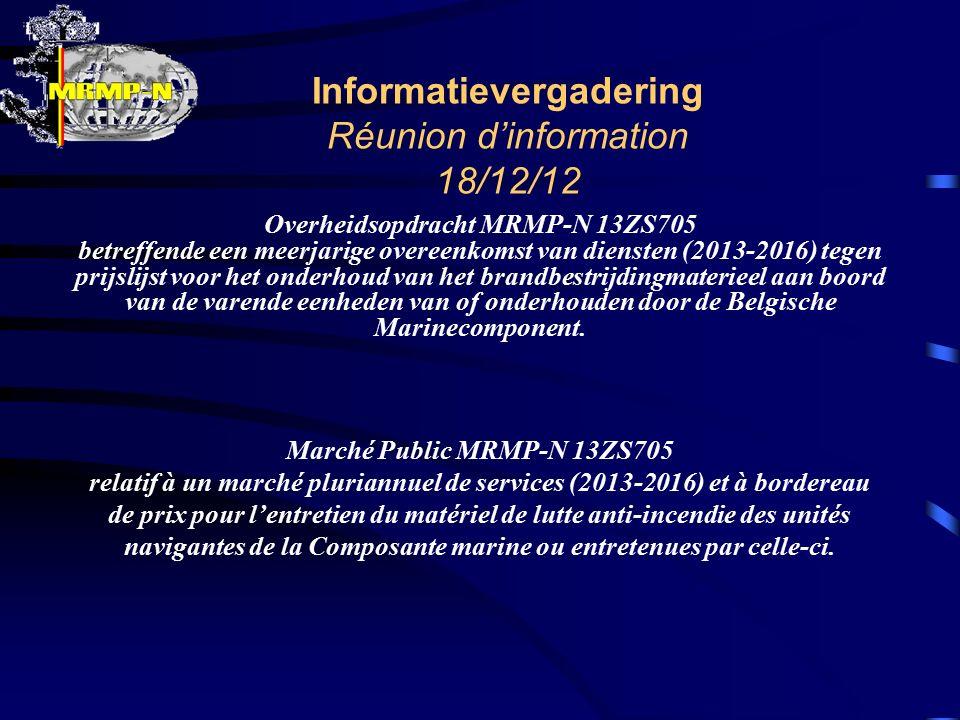 Informatievergadering Réunion d'information 18/12/12 Overheidsopdracht MRMP-N 13ZS705 betreffende een meerjarige overeenkomst van diensten (2013-2016)