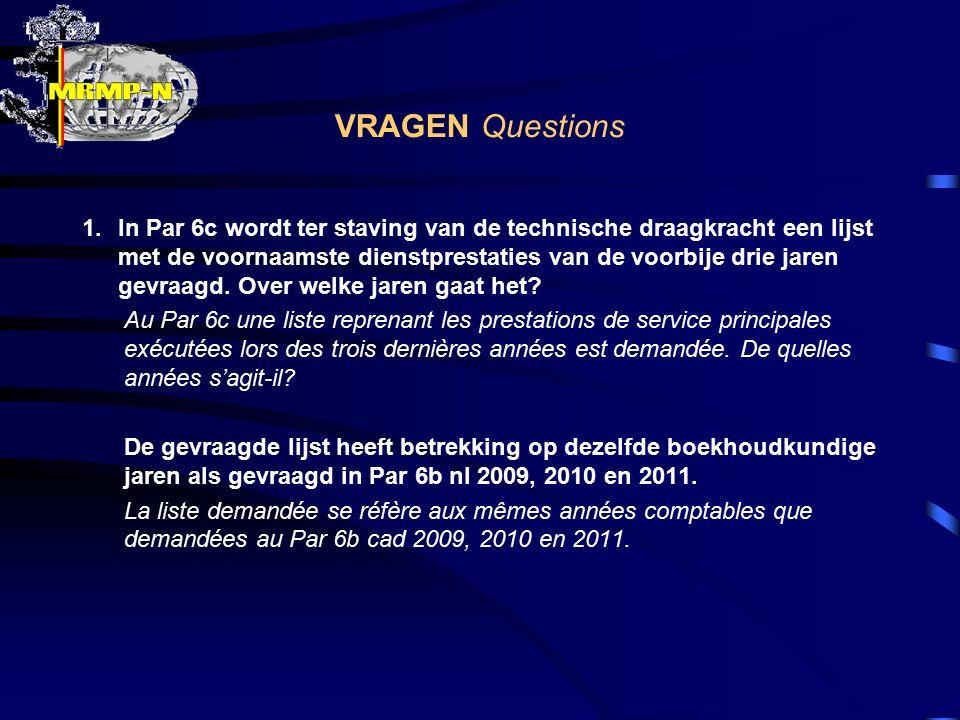 VRAGEN Questions 1.In Par 6c wordt ter staving van de technische draagkracht een lijst met de voornaamste dienstprestaties van de voorbije drie jaren