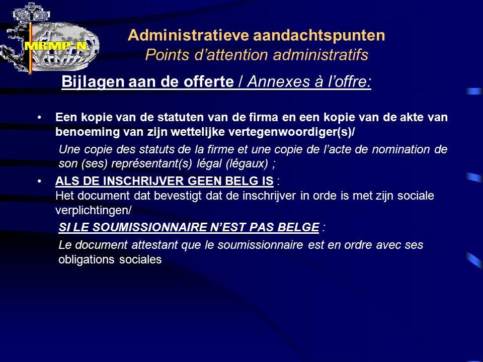 Administratieve aandachtspunten Points d'attention administratifs Bijlagen aan de offerte / Annexes à l'offre: Een kopie van de statuten van de firma