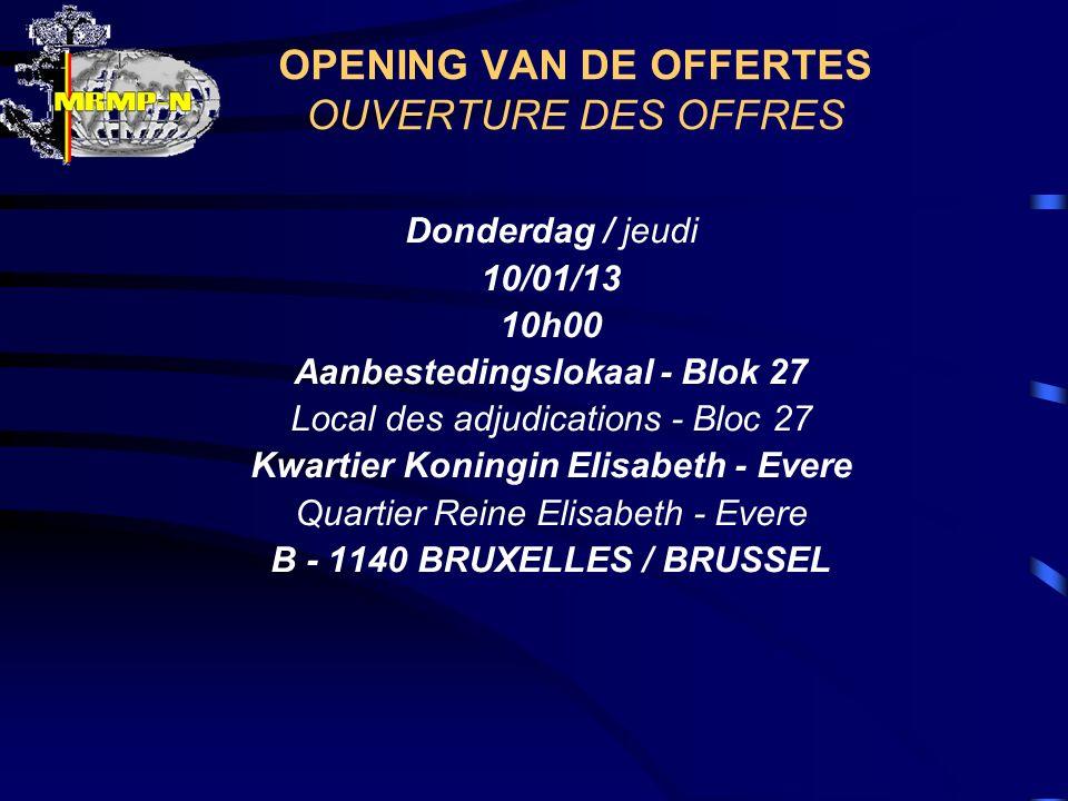 OPENING VAN DE OFFERTES OUVERTURE DES OFFRES Donderdag / jeudi 10/01/13 10h00 Aanbestedingslokaal - Blok 27 Local des adjudications - Bloc 27 Kwartier