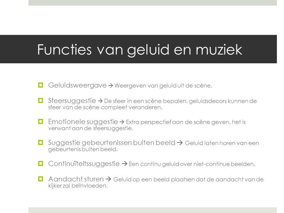 Functies van geluid en muziek  Geluidsweergave  Weergeven van geluid uit de scène.  Sfeersuggestie  De sfeer in een scène bepalen, geluidsdecors k