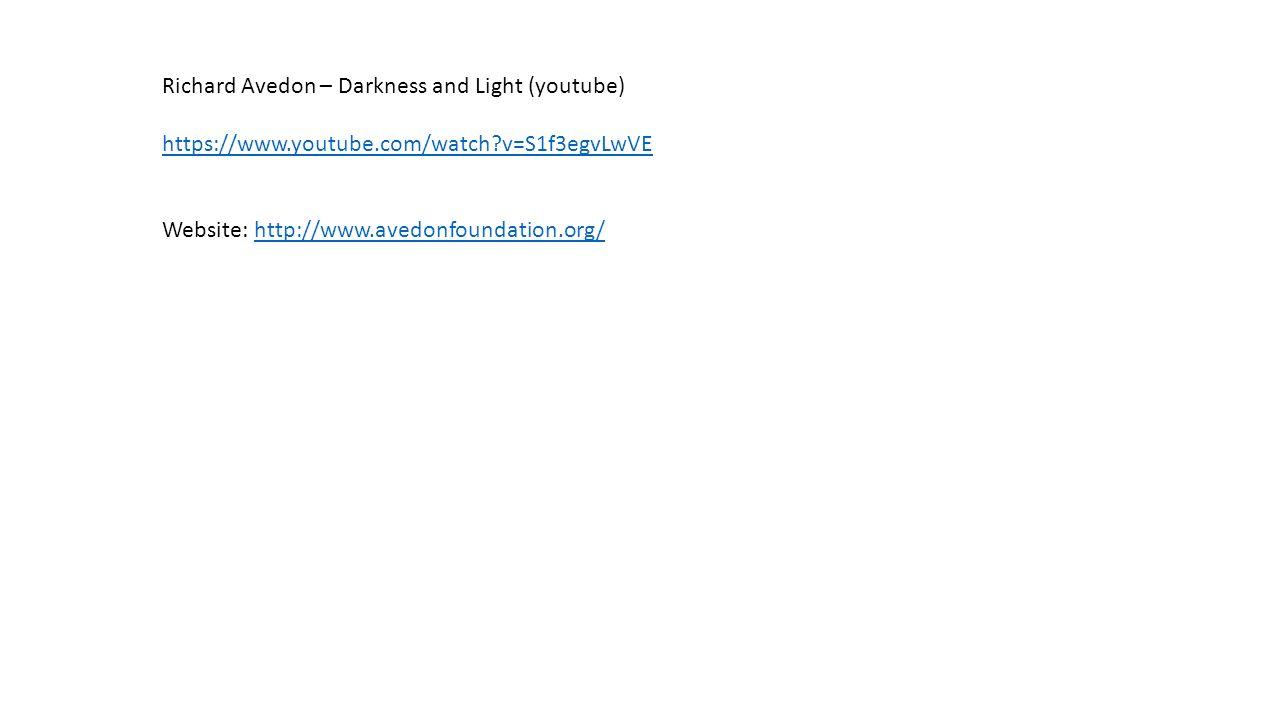 Richard Avedon – Darkness and Light (youtube) https://www.youtube.com/watch?v=S1f3egvLwVE Website: http://www.avedonfoundation.org/http://www.avedonfo