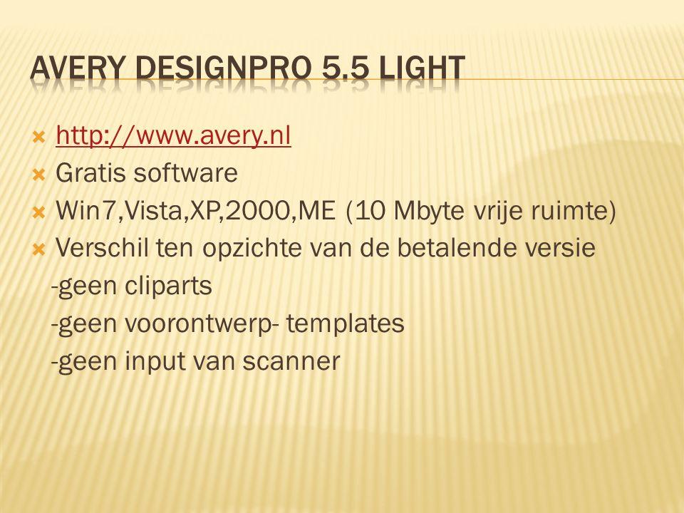  http://www.avery.nl http://www.avery.nl  Gratis software  Win7,Vista,XP,2000,ME (10 Mbyte vrije ruimte)  Verschil ten opzichte van de betalende versie -geen cliparts -geen voorontwerp- templates -geen input van scanner