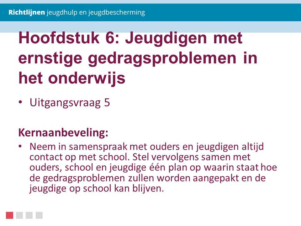 Hoofdstuk 6: Jeugdigen met ernstige gedragsproblemen in het onderwijs Uitgangsvraag 5 Kernaanbeveling: Neem in samenspraak met ouders en jeugdigen alt