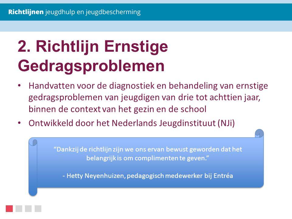 2. Richtlijn Ernstige Gedragsproblemen Handvatten voor de diagnostiek en behandeling van ernstige gedragsproblemen van jeugdigen van drie tot achttien