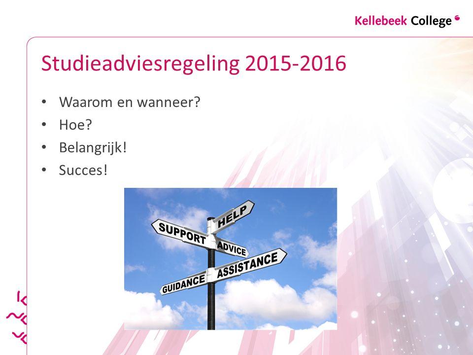 Studieadviesregeling 2015-2016 Waarom en wanneer? Hoe? Belangrijk! Succes!