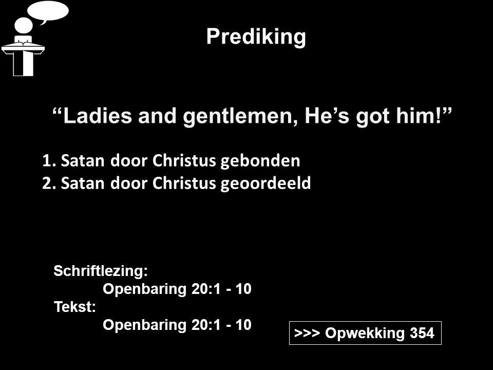 """Prediking """"Ladies and gentlemen, He's got him!"""" 1. Satan door Christus gebonden 2. Satan door Christus geoordeeld >>> Opwekking 354 Schriftlezing: Ope"""