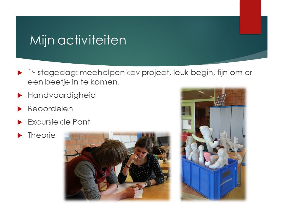 Mijn activiteiten  1 e stagedag: meehelpen kcv project, leuk begin, fijn om er een beetje in te komen.