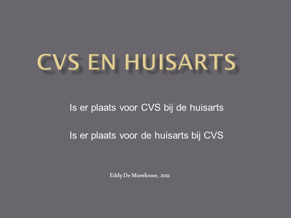 Eddy De Moerloose, 2011 Is er plaats voor CVS bij de huisarts Is er plaats voor de huisarts bij CVS