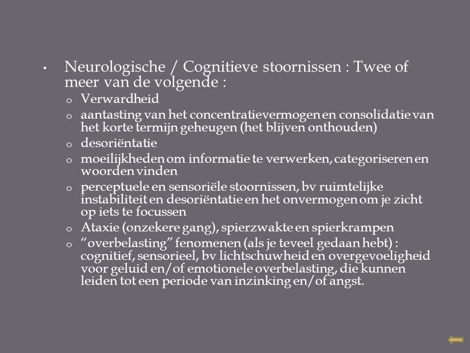 Neurologische / Cognitieve stoornissen : Twee of meer van de volgende : o Verwardheid o aantasting van het concentratievermogen en consolidatie van he
