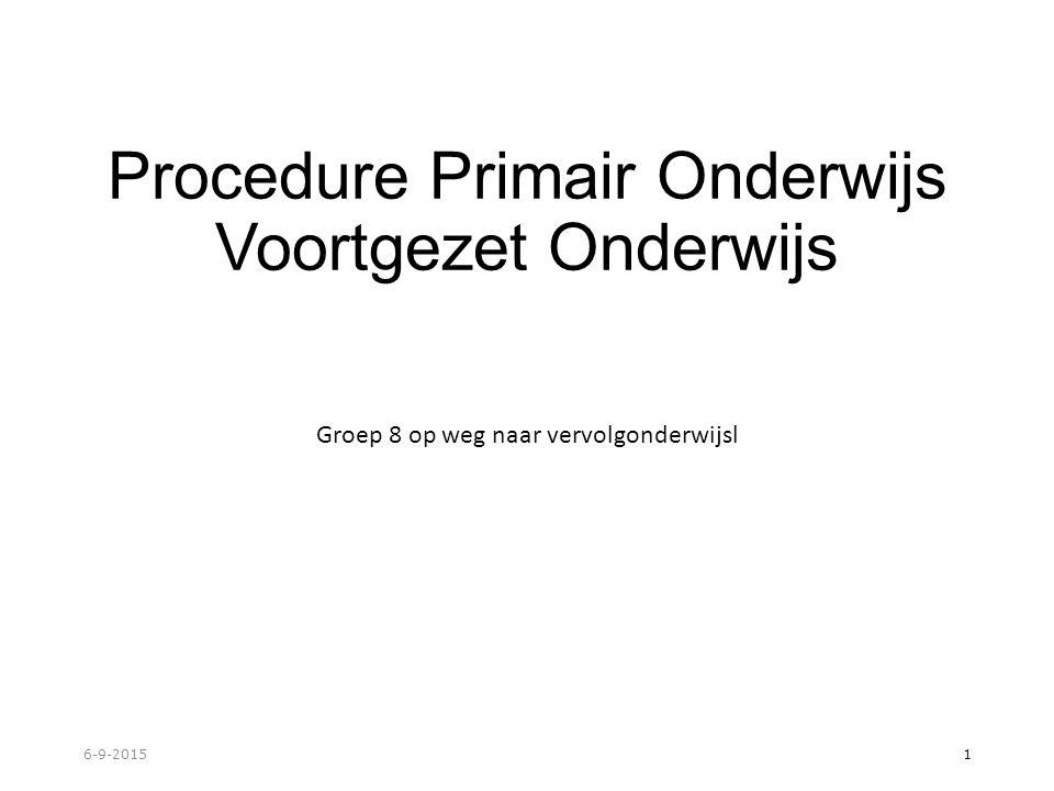 Procedure Primair Onderwijs Voortgezet Onderwijs Groep 8 op weg naar vervolgonderwijsl 6-9-2015 1