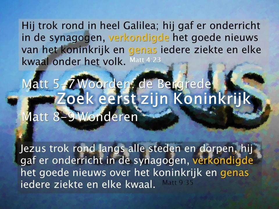 verkondigde genas Hij trok rond in heel Galilea; hij gaf er onderricht in de synagogen, verkondigde het goede nieuws van het koninkrijk en genas iedere ziekte en elke kwaal onder het volk.