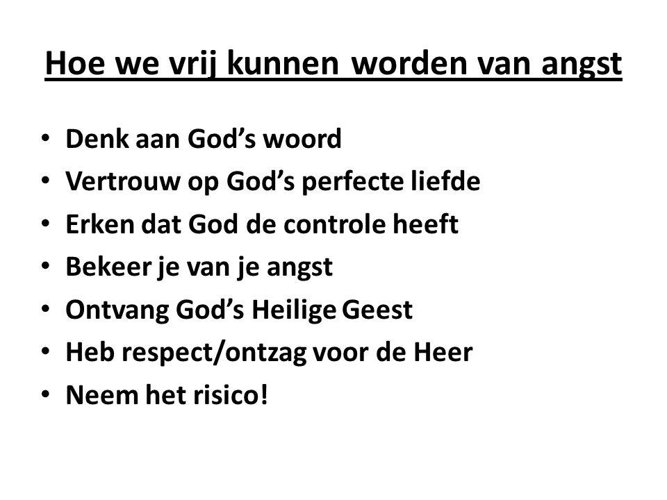 Hoe we vrij kunnen worden van angst Denk aan God's woord Vertrouw op God's perfecte liefde Erken dat God de controle heeft Bekeer je van je angst Ontv