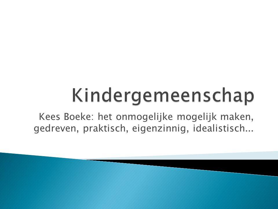Kees Boeke: het onmogelijke mogelijk maken, gedreven, praktisch, eigenzinnig, idealistisch...