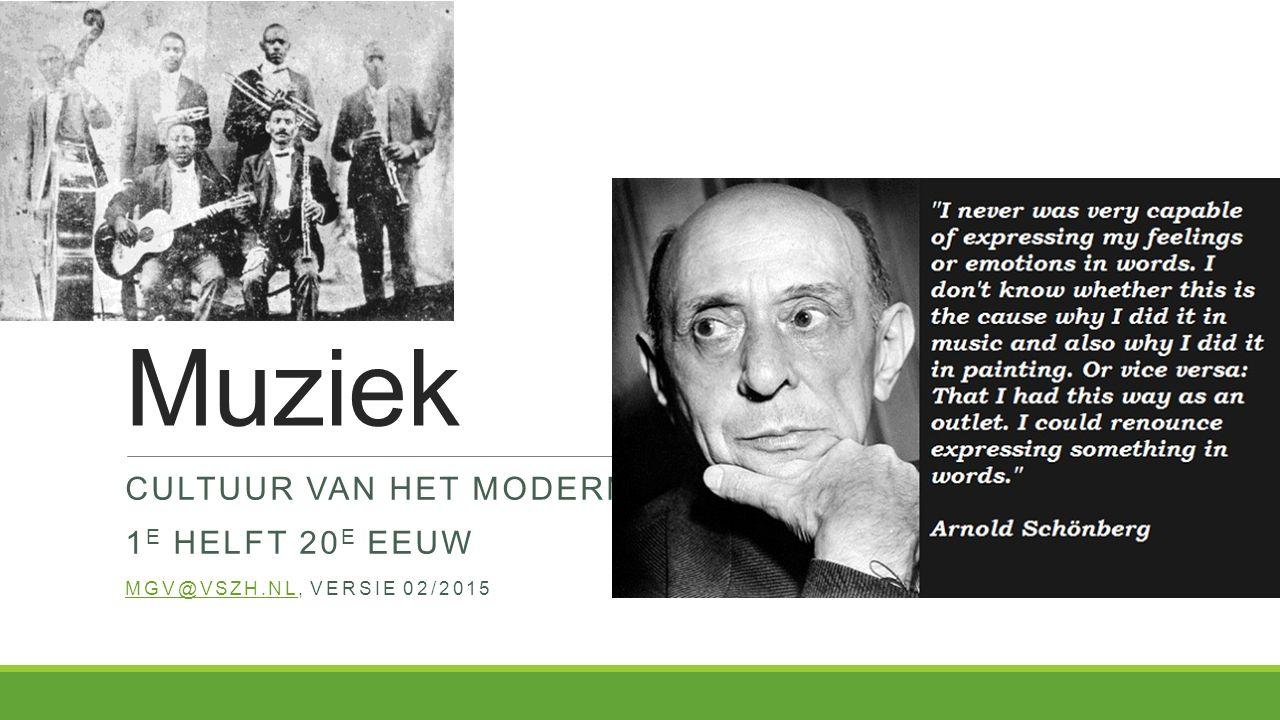 Muziek CULTUUR VAN HET MODERNE 1 E HELFT 20 E EEUW MGV@VSZH.NLMGV@VSZH.NL, VERSIE 02/2015