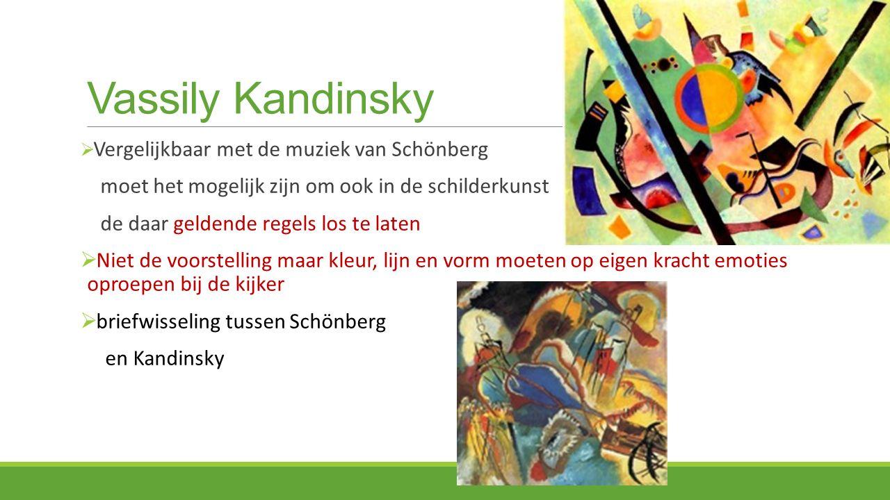 Vassily Kandinsky  Vergelijkbaar met de muziek van Schönberg moet het mogelijk zijn om ook in de schilderkunst de daar geldende regels los te laten  Niet de voorstelling maar kleur, lijn en vorm moeten op eigen kracht emoties oproepen bij de kijker  briefwisseling tussen Schönberg en Kandinsky