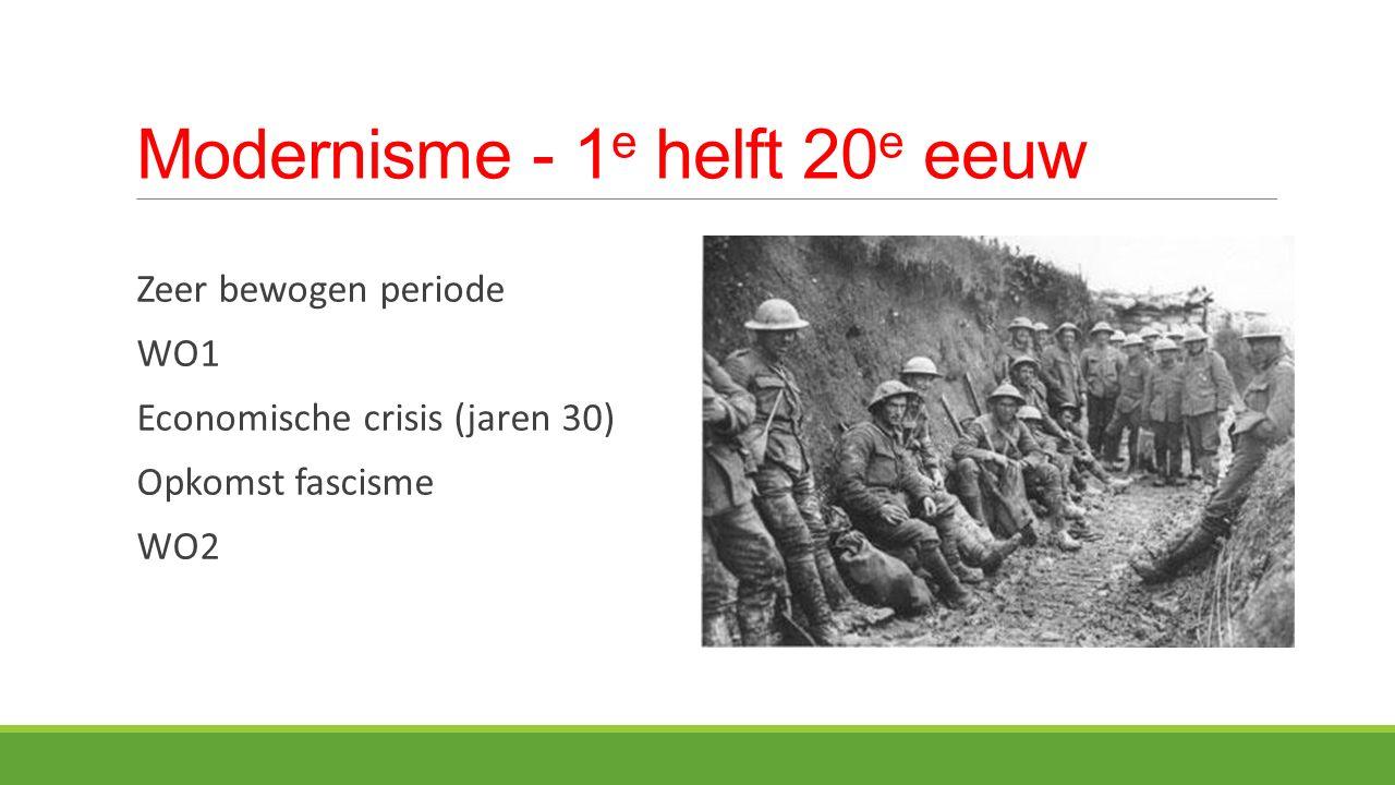 Modernisme - 1 e helft 20 e eeuw Zeer bewogen periode WO1 Economische crisis (jaren 30) Opkomst fascisme WO2