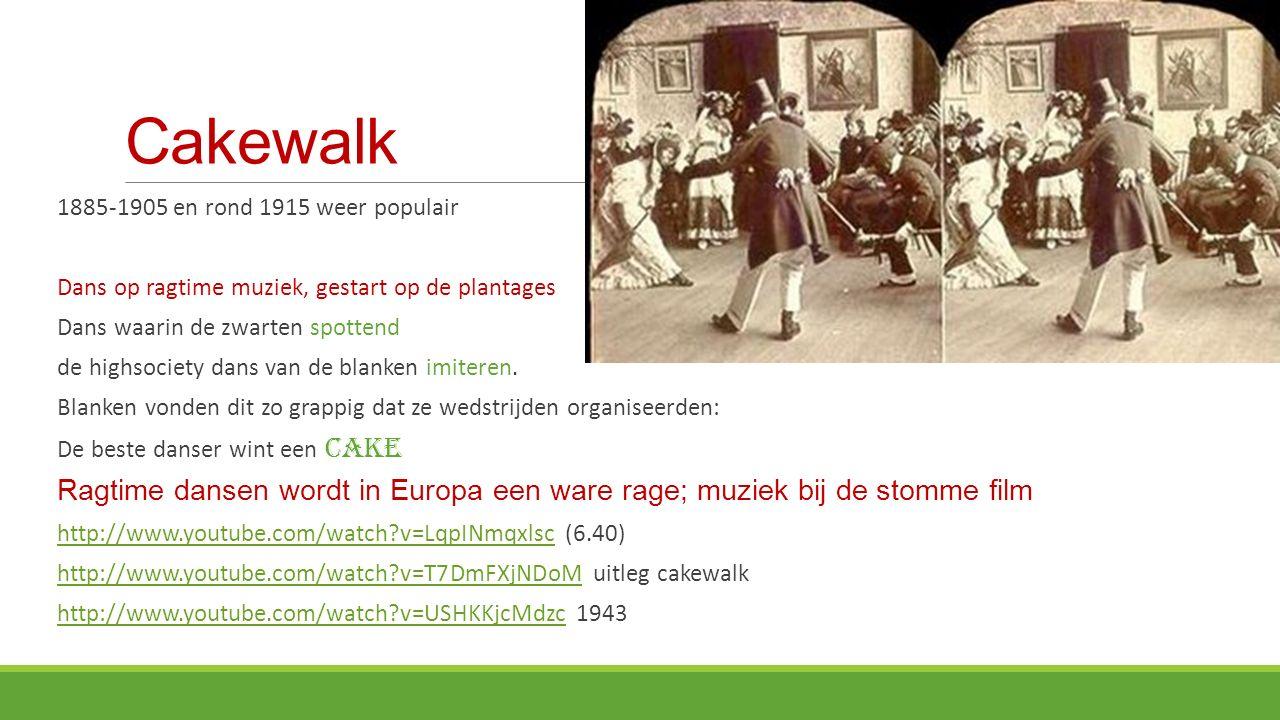 Cakewalk 1885-1905 en rond 1915 weer populair Dans op ragtime muziek, gestart op de plantages Dans waarin de zwarten spottend de highsociety dans van de blanken imiteren.