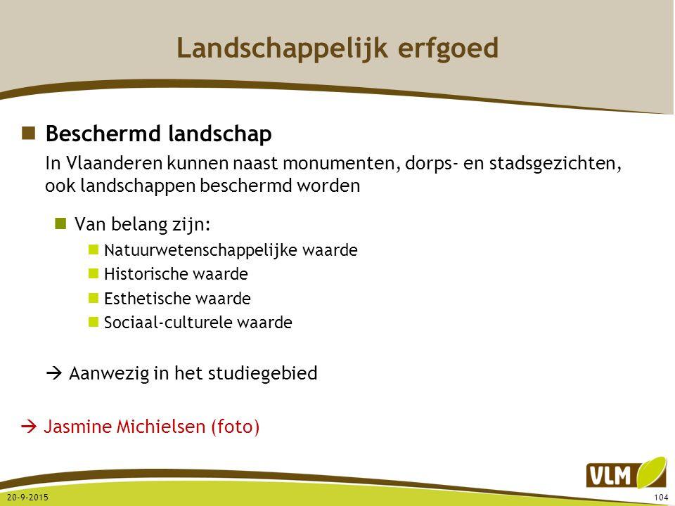 Landschappelijk erfgoed Beschermd landschap In Vlaanderen kunnen naast monumenten, dorps- en stadsgezichten, ook landschappen beschermd worden Van bel