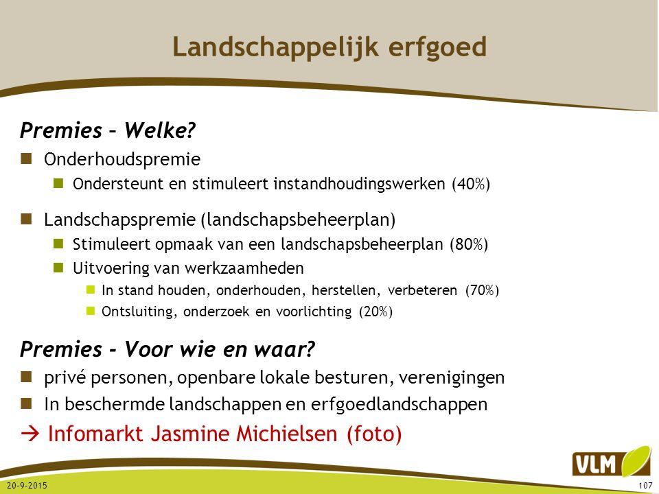 Landschappelijk erfgoed Premies – Welke? Onderhoudspremie Ondersteunt en stimuleert instandhoudingswerken (40%) Landschapspremie (landschapsbeheerplan