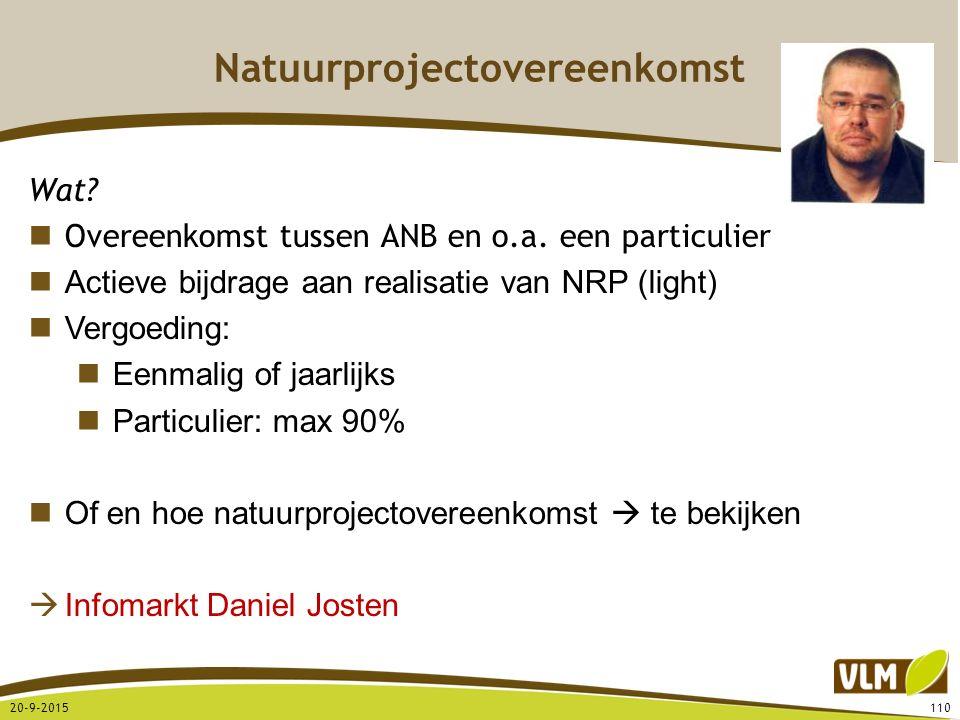 Natuurprojectovereenkomst 20-9-2015110 Wat? Overeenkomst tussen ANB en o.a. een particulier Actieve bijdrage aan realisatie van NRP (light) Vergoeding