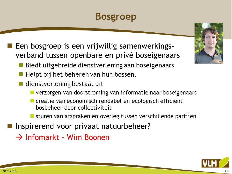 Bosgroep Een bosgroep is een vrijwillig samenwerkings- verband tussen openbare en privé boseigenaars Biedt uitgebreide dienstverlening aan boseigenaar
