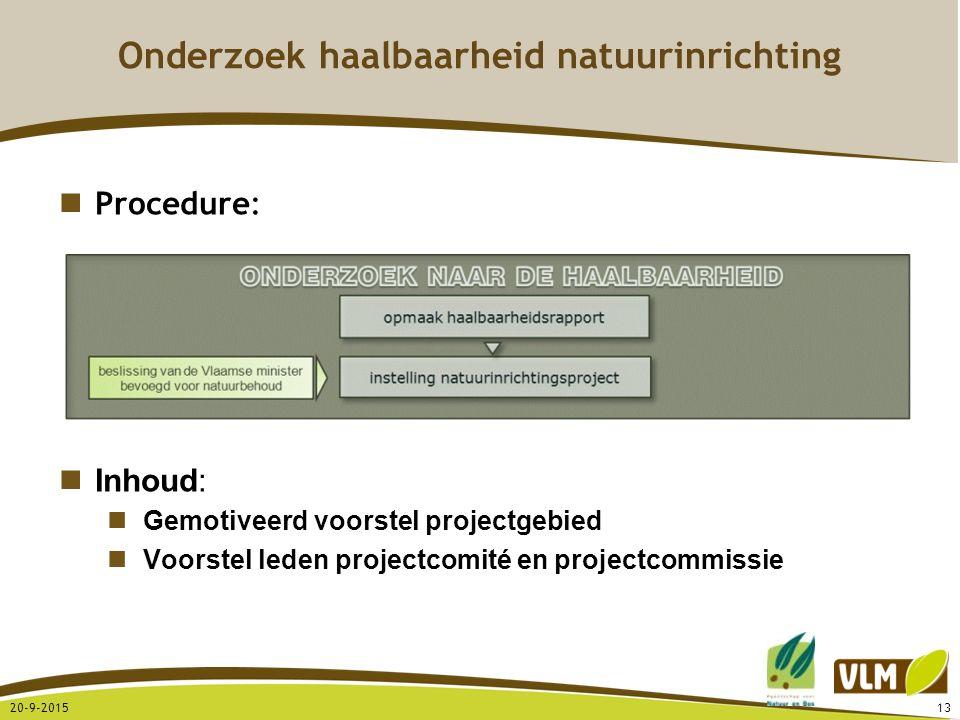 20-9-201513 Procedure: Inhoud: Gemotiveerd voorstel projectgebied Voorstel leden projectcomité en projectcommissie Onderzoek haalbaarheid natuurinrich