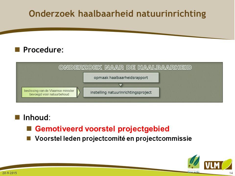 20-9-201514 Procedure: Inhoud : Gemotiveerd voorstel projectgebied Voorstel leden projectcomité en projectcommissie Onderzoek haalbaarheid natuurinric